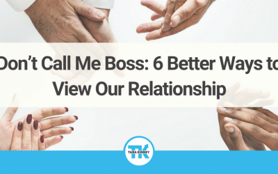 Don't Call Me Boss: 6 Better Ways to View Our Relationship