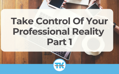 Take Control Of Your Professional Reality – Part I
